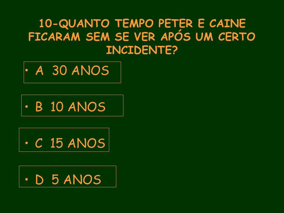 10-QUANTO TEMPO PETER E CAINE FICARAM SEM SE VER APÓS UM CERTO INCIDENTE.
