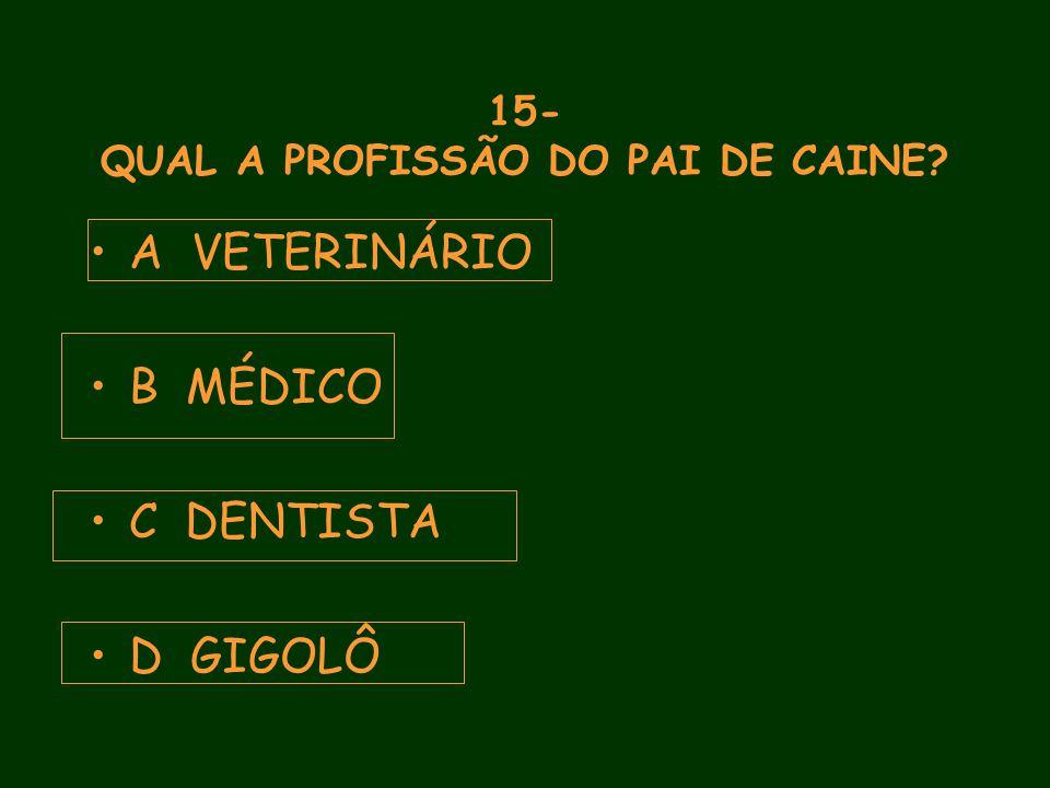 15- QUAL A PROFISSÃO DO PAI DE CAINE A VETERINÁRIO B MÉDICO C DENTISTA D GIGOLÔ