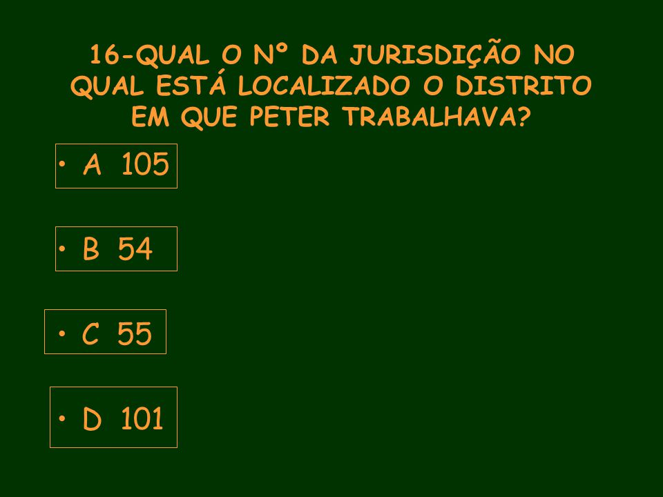 16-QUAL O Nº DA JURISDIÇÃO NO QUAL ESTÁ LOCALIZADO O DISTRITO EM QUE PETER TRABALHAVA.