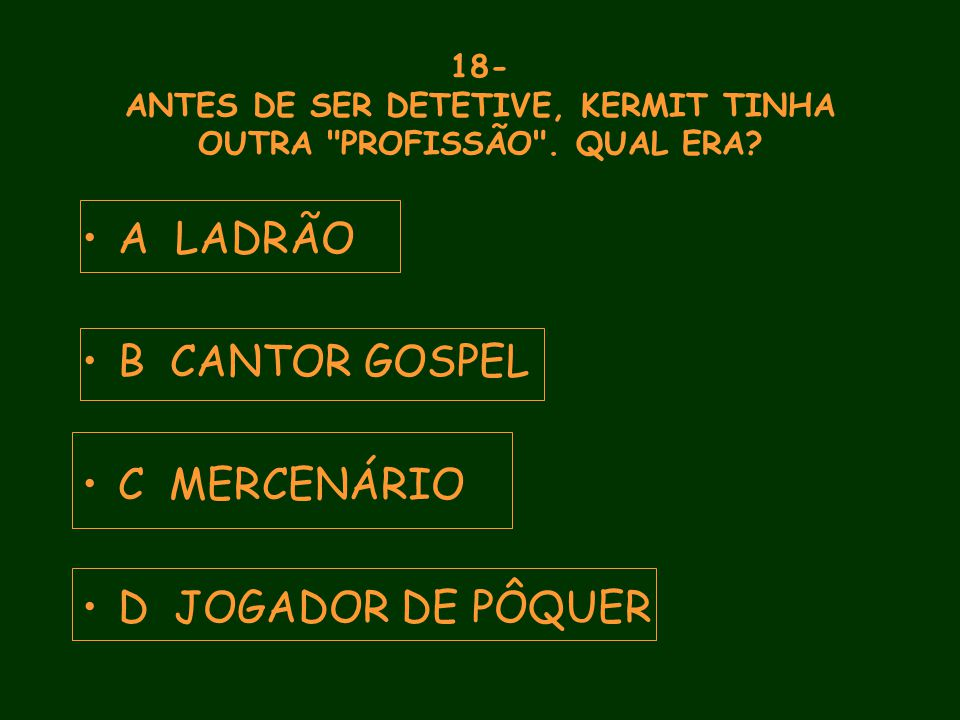 18- ANTES DE SER DETETIVE, KERMIT TINHA OUTRA PROFISSÃO .