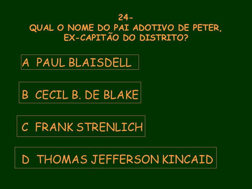 24- QUAL O NOME DO PAI ADOTIVO DE PETER, EX-CAPITÃO DO DISTRITO.