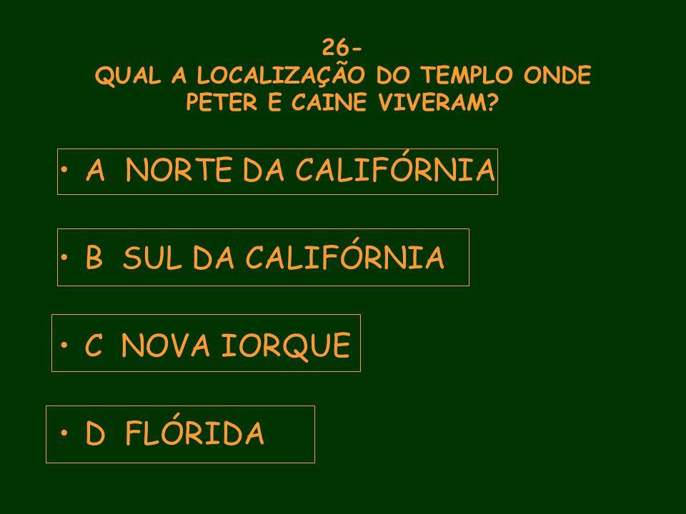 26- QUAL A LOCALIZAÇÃO DO TEMPLO ONDE PETER E CAINE VIVERAM.