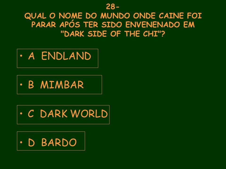 28- QUAL O NOME DO MUNDO ONDE CAINE FOI PARAR APÓS TER SIDO ENVENENADO EM DARK SIDE OF THE CHI .
