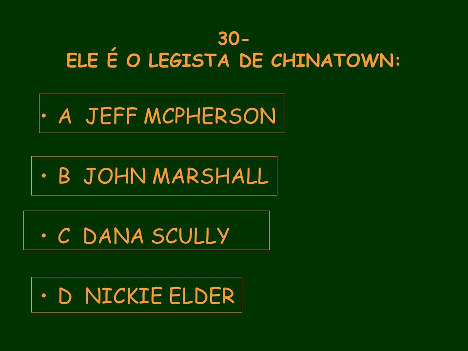 30- ELE É O LEGISTA DE CHINATOWN: A JEFF MCPHERSON B JOHN MARSHALL C DANA SCULLY D NICKIE ELDER