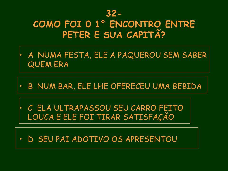 32- COMO FOI 0 1° ENCONTRO ENTRE PETER E SUA CAPITÃ.