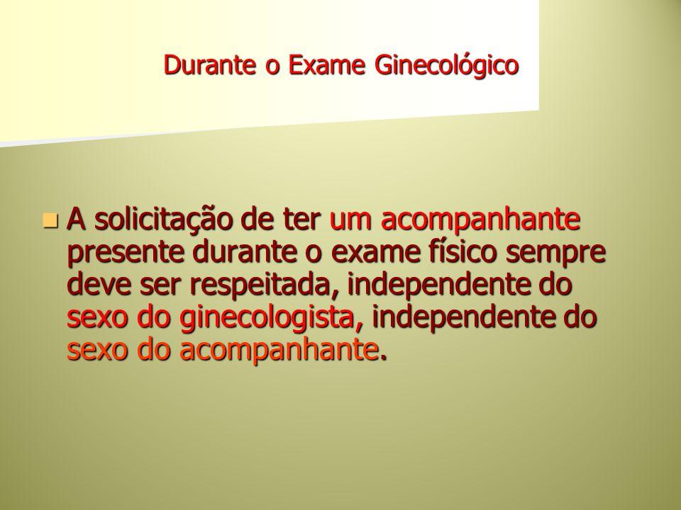Recomendação CREMESP 01/88 Que (os médicos) expliquem às pacientes, previamente e de forma detalhada os procedimentos que irão realizar durante o exame ginecológico.
