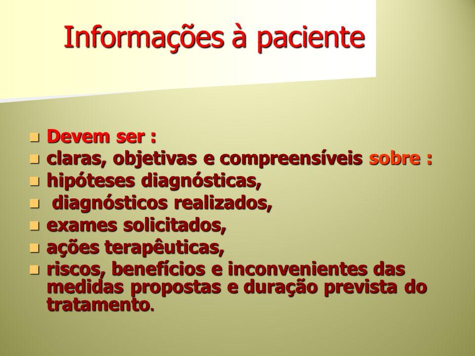 Informações à paciente Devem ser : Devem ser : claras, objetivas e compreensíveis sobre : claras, objetivas e compreensíveis sobre : hipóteses diagnós