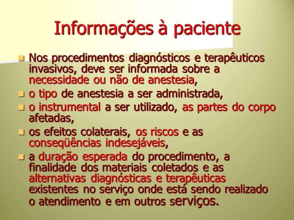 Informações à paciente Nos procedimentos diagnósticos e terapêuticos invasivos, deve ser informada sobre a necessidade ou não de anestesia, Nos proced