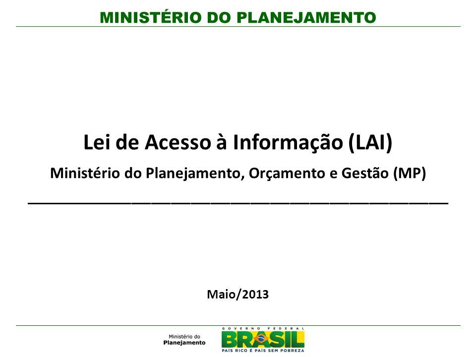 MINISTÉRIO DO PLANEJAMENTO Agenda Estatísticas – 1º ano de vigência da LAI no MP Impactos da transparência para a gestão pública Iniciativas para a Transparência Ativa Governo Aberto 2