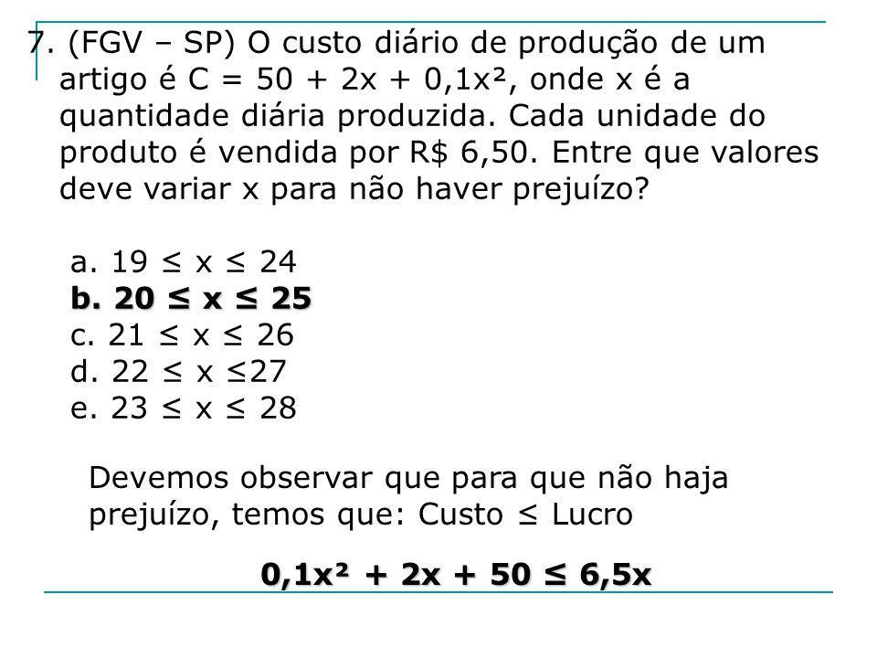 7. (FGV – SP) O custo diário de produção de um artigo é C = 50 + 2x + 0,1x², onde x é a quantidade diária produzida. Cada unidade do produto é vendida