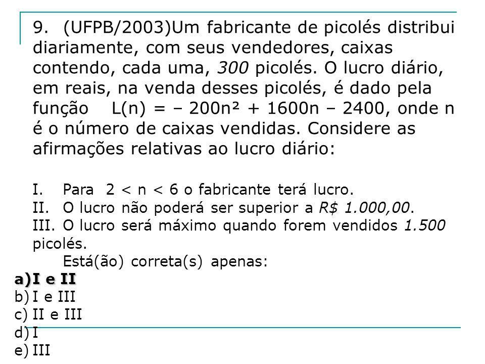 9.(UFPB/2003)Um fabricante de picolés distribui diariamente, com seus vendedores, caixas contendo, cada uma, 300 picolés. O lucro diário, em reais, na