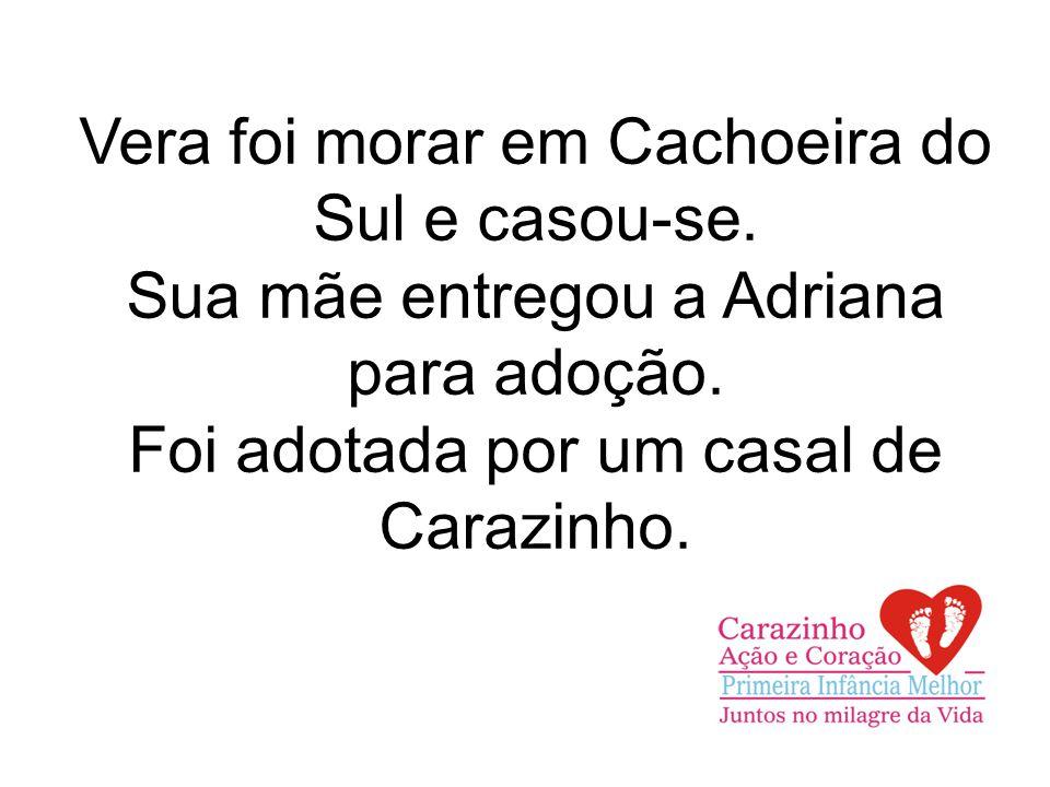 Vera foi morar em Cachoeira do Sul e casou-se. Sua mãe entregou a Adriana para adoção.