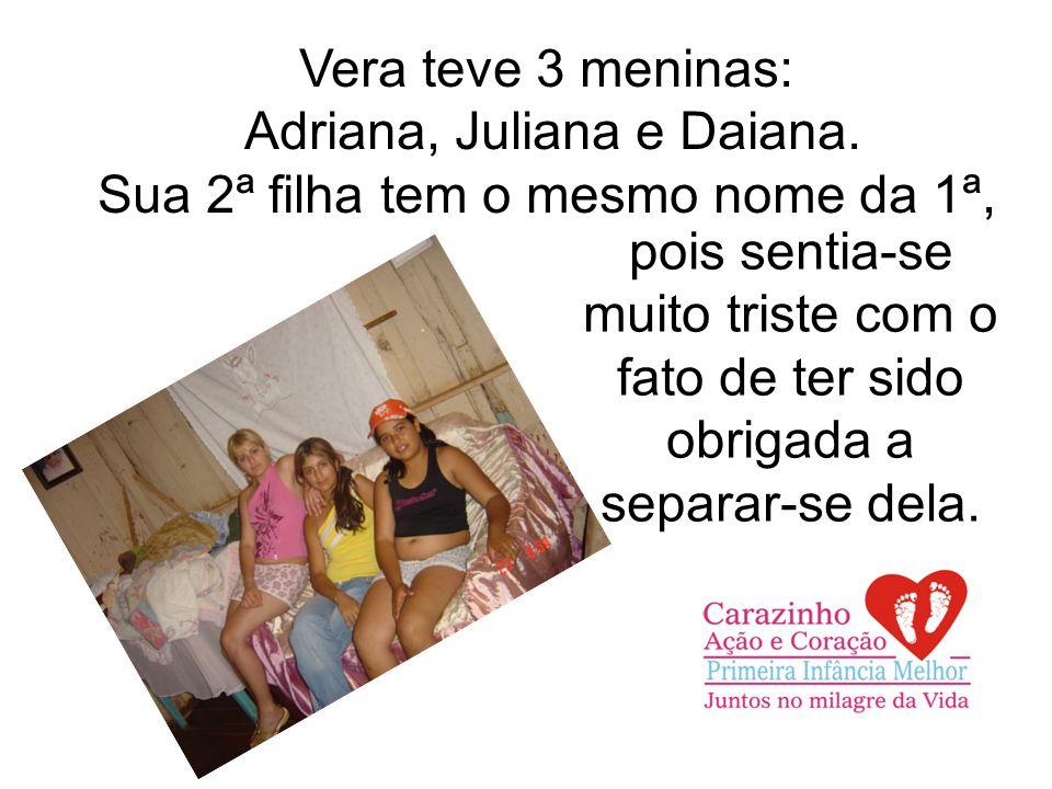 Vera teve 3 meninas: Adriana, Juliana e Daiana.
