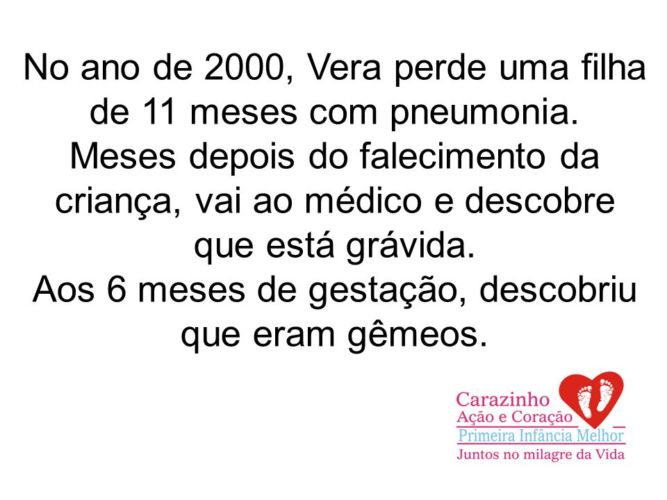 No ano de 2000, Vera perde uma filha de 11 meses com pneumonia.
