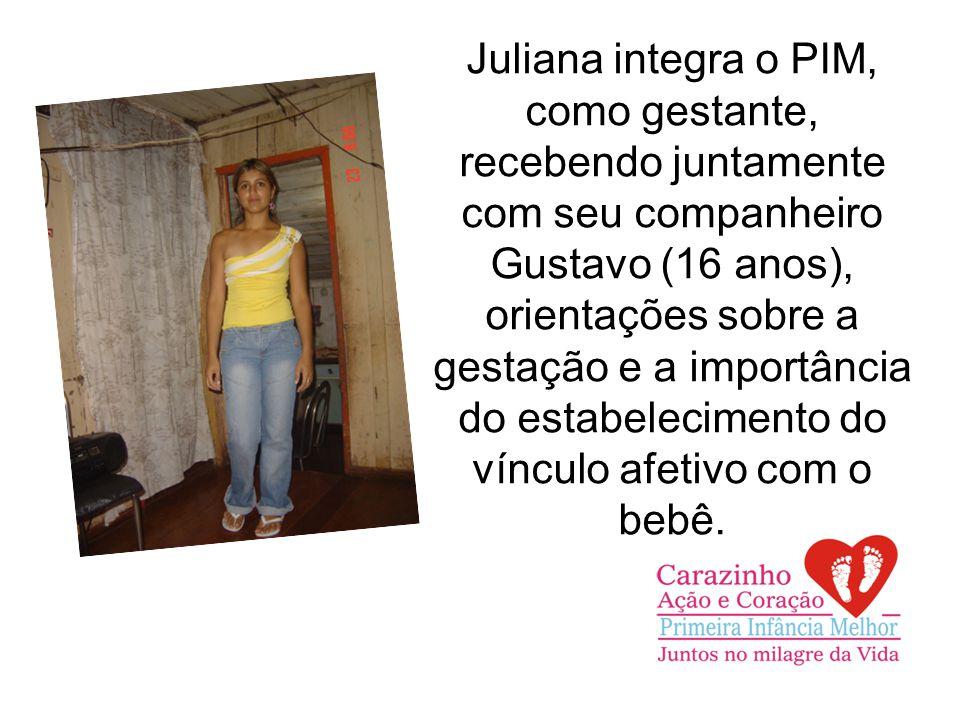 Juliana integra o PIM, como gestante, recebendo juntamente com seu companheiro Gustavo (16 anos), orientações sobre a gestação e a importância do estabelecimento do vínculo afetivo com o bebê.