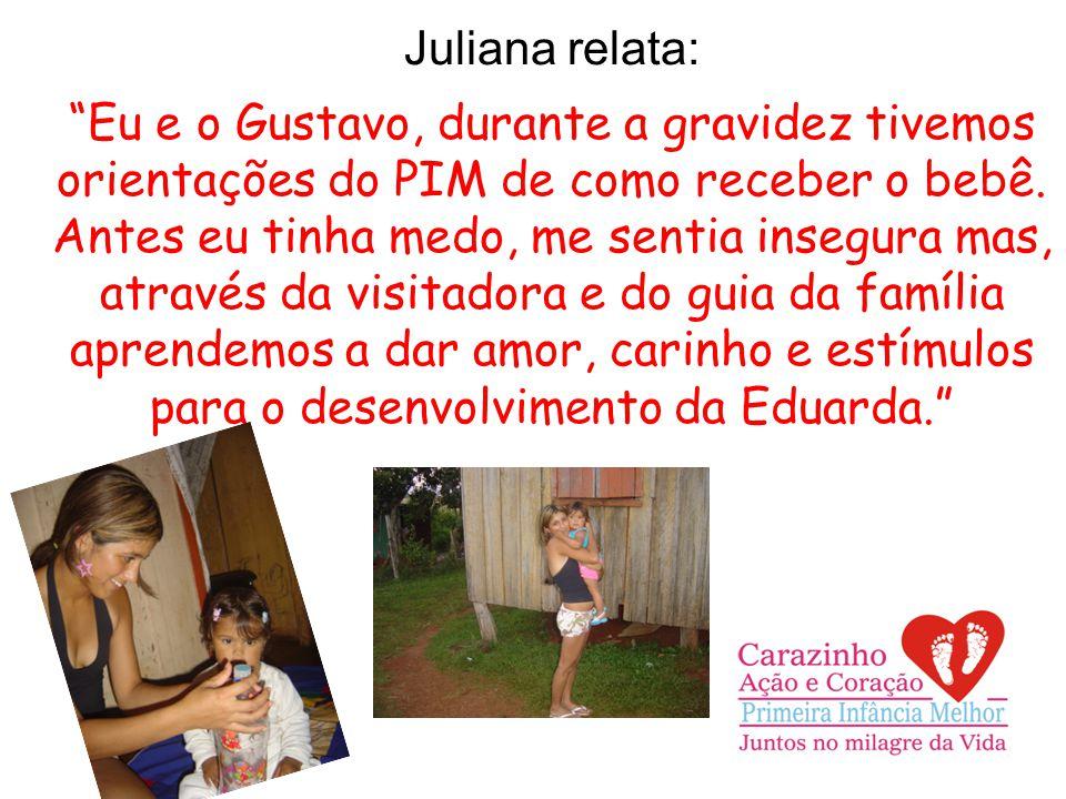 Juliana relata: Eu e o Gustavo, durante a gravidez tivemos orientações do PIM de como receber o bebê.