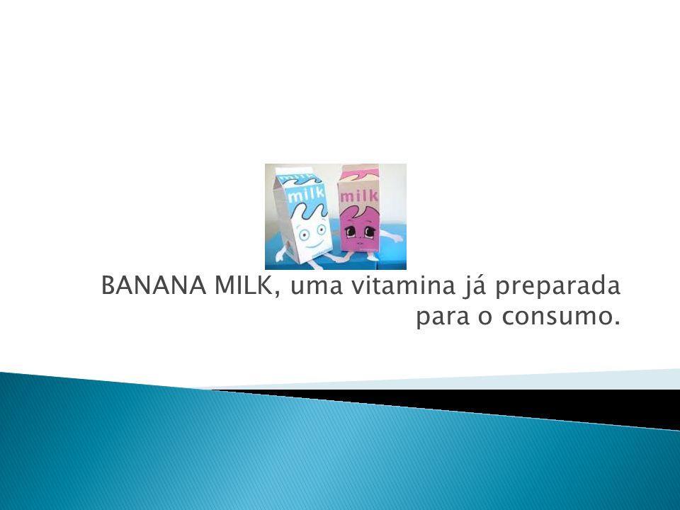 Lançamos BANANA MILK, uma vitamina já preparada para o consumo.