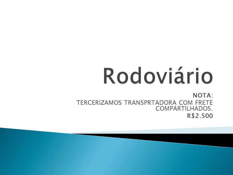 NOTA: TERCERIZAMOS TRANSPRTADORA COM FRETE COMPARTILHADOS. R$2.500