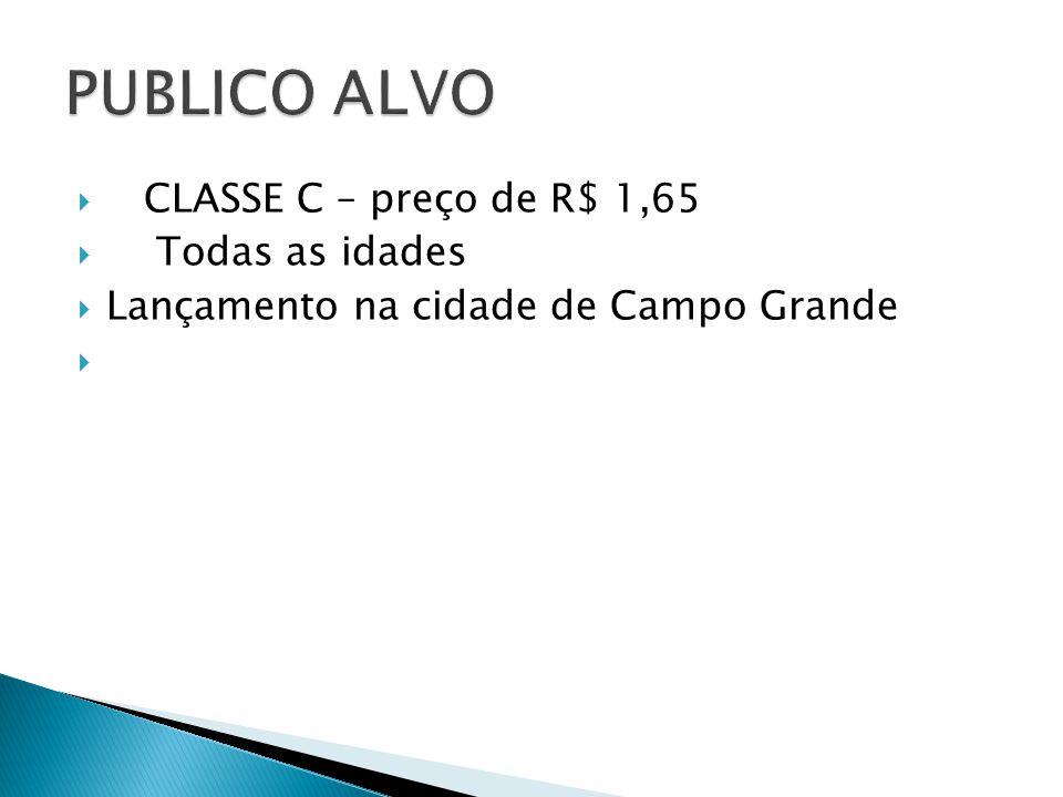 CLASSE C – preço de R$ 1,65 Todas as idades Lançamento na cidade de Campo Grande