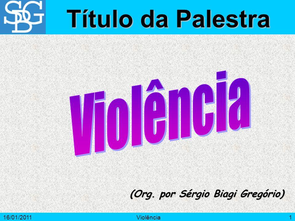 16/01/2011Violência1 (Org. por Sérgio Biagi Gregório) Título da Palestra