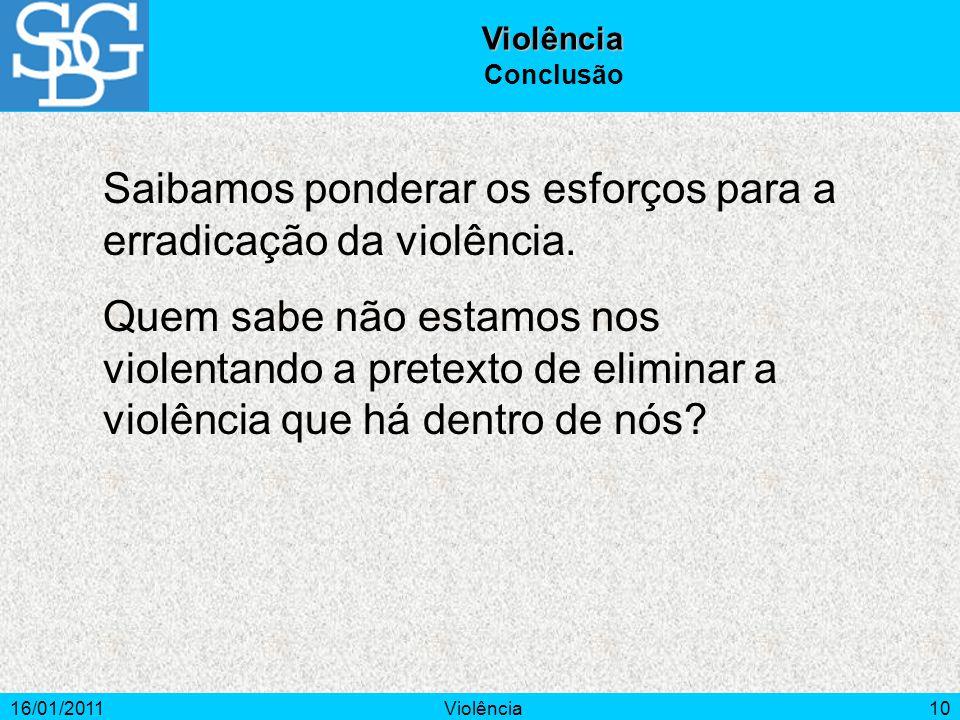 16/01/2011Violência10 Saibamos ponderar os esforços para a erradicação da violência.