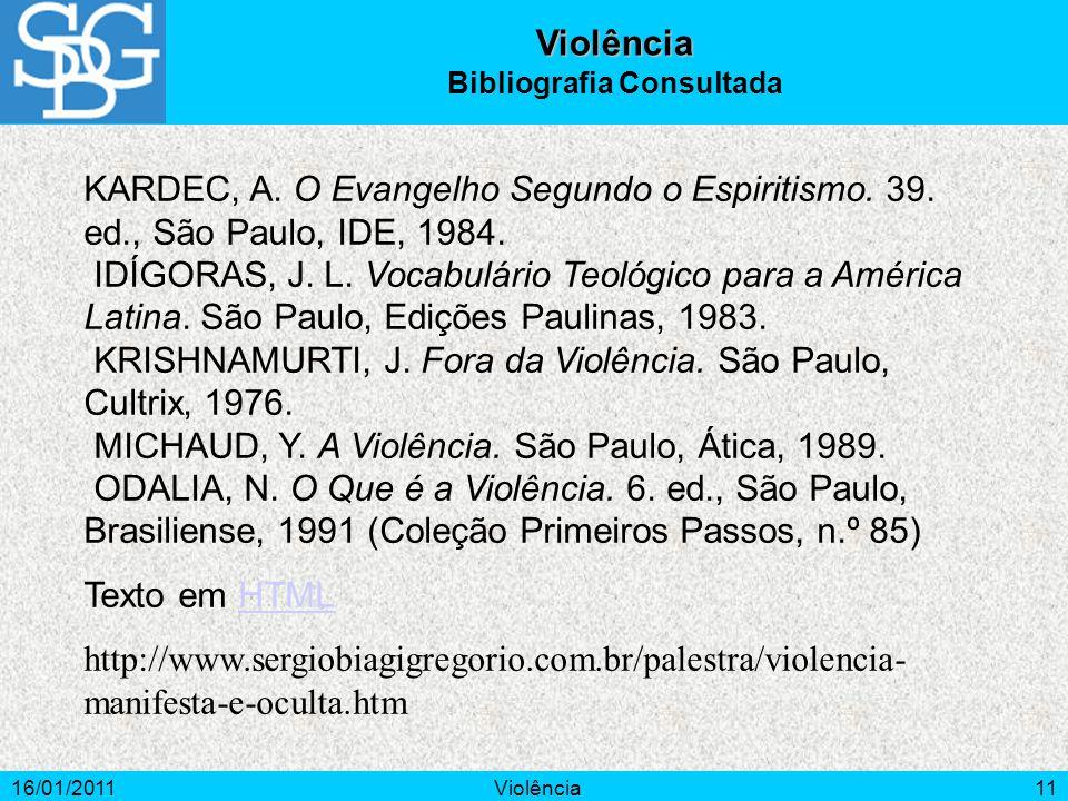 16/01/2011Violência11 Violência Bibliografia Consultada KARDEC, A.