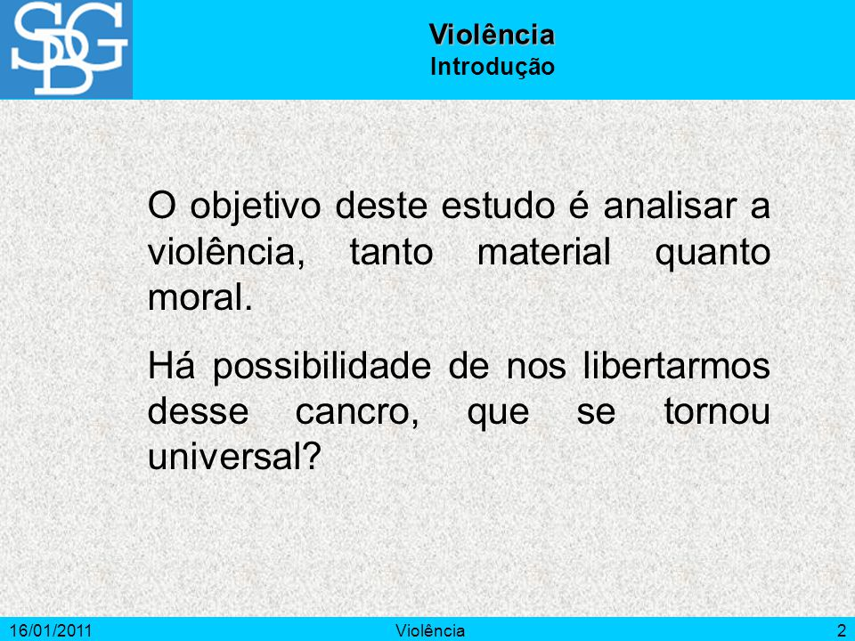 16/01/2011Violência2 Violência Introdução O objetivo deste estudo é analisar a violência, tanto material quanto moral.