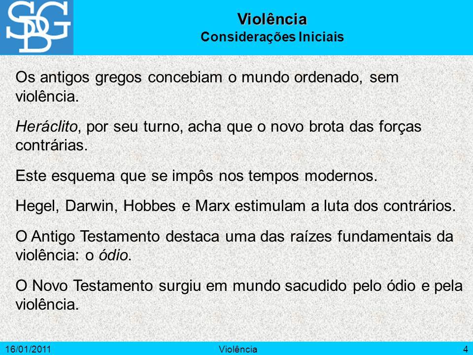 16/01/2011Violência4 Violência Considerações Iniciais Os antigos gregos concebiam o mundo ordenado, sem violência.