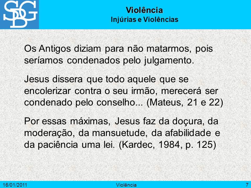 16/01/2011Violência7 Os Antigos diziam para não matarmos, pois seríamos condenados pelo julgamento.