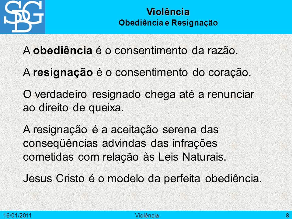 16/01/2011Violência8 A obediência é o consentimento da razão.