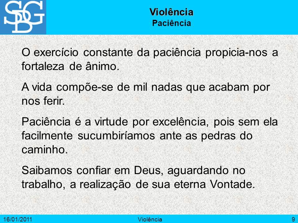 16/01/2011Violência9 O exercício constante da paciência propicia-nos a fortaleza de ânimo.