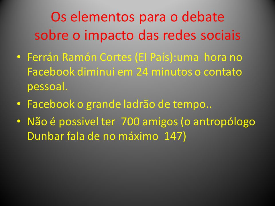 Os elementos para o debate sobre o impacto das redes sociais Ferrán Ramón Cortes (El País):uma hora no Facebook diminui em 24 minutos o contato pessoal.