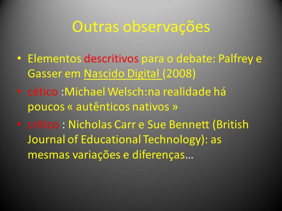 Outras observações Elementos descritivos para o debate: Palfrey e Gasser em Nascido Digital (2008) cético :Michael Welsch:na realidade há poucos « aut