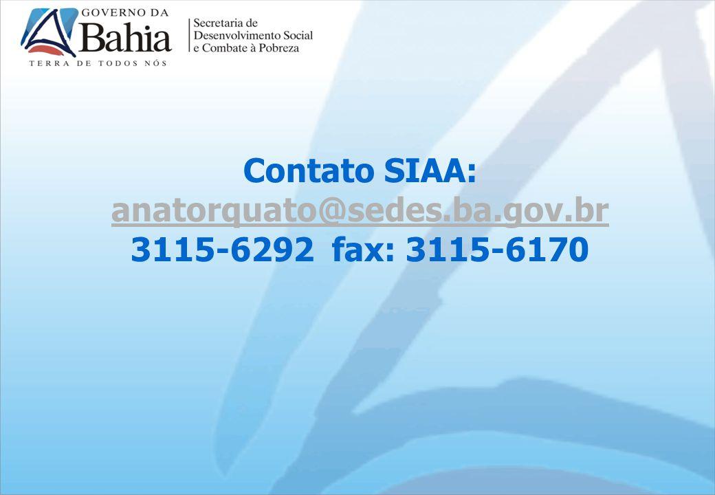 Contato SIAA: anatorquato@sedes.ba.gov.br 3115-6292 fax: 3115-6170@sedes.ba.gov.br