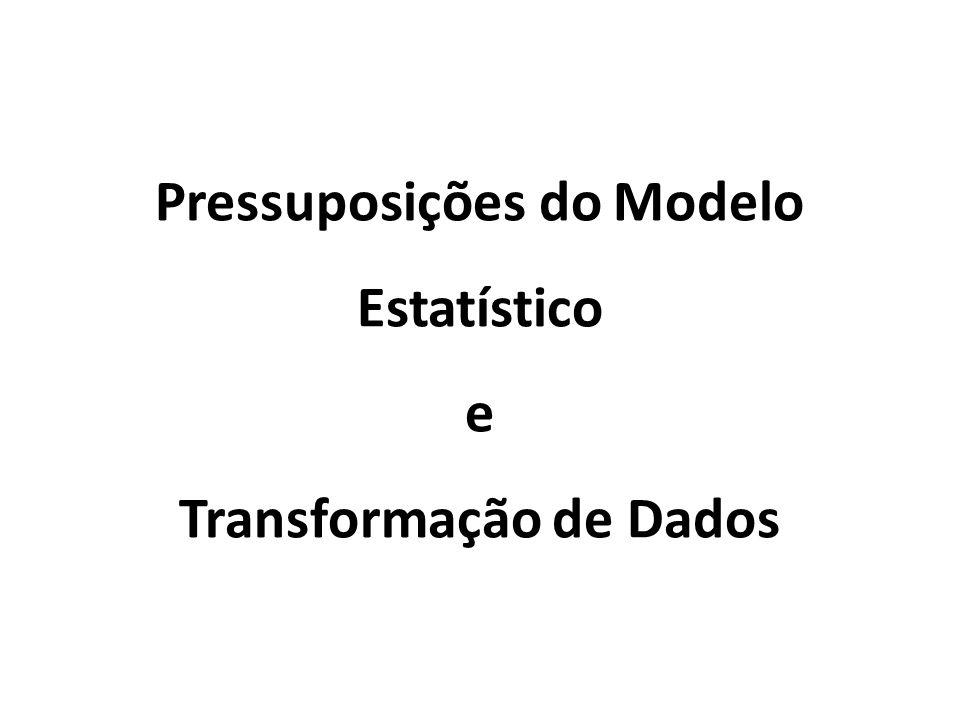 Pressuposições do Modelo Estatístico e Transformação de Dados