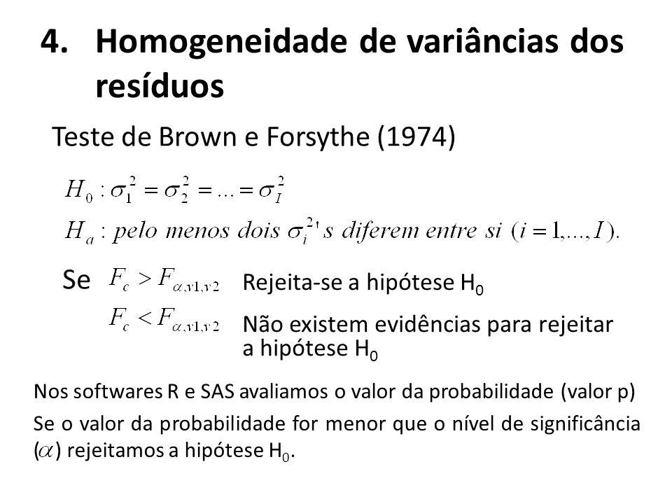4.Homogeneidade de variâncias dos resíduos Teste de Brown e Forsythe (1974) Se Rejeita-se a hipótese H 0 Não existem evidências para rejeitar a hipóte