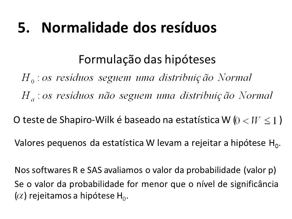 5.Normalidade dos resíduos Formulação das hipóteses O teste de Shapiro-Wilk é baseado na estatística W ( ) Valores pequenos da estatística W levam a r