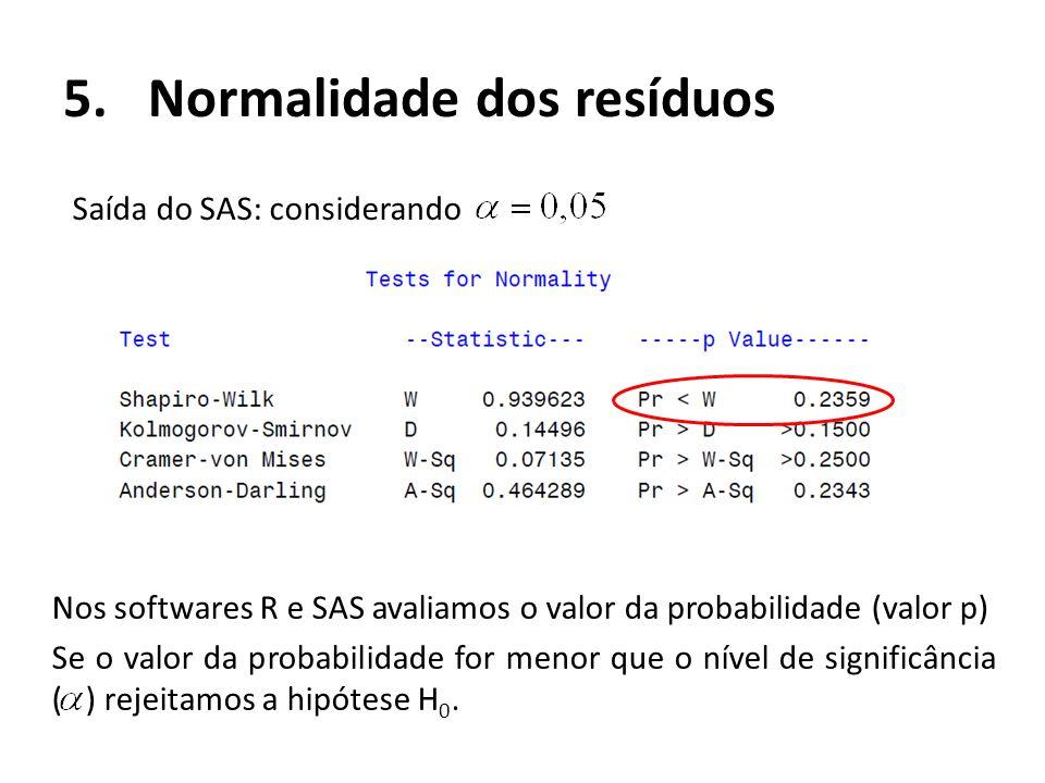 Nos softwares R e SAS avaliamos o valor da probabilidade (valor p) Se o valor da probabilidade for menor que o nível de significância ( ) rejeitamos a