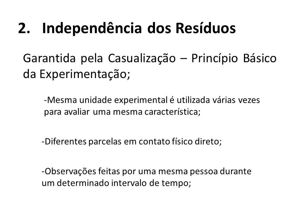 2.Independência dos Resíduos Garantida pela Casualização – Princípio Básico da Experimentação; -Mesma unidade experimental é utilizada várias vezes pa