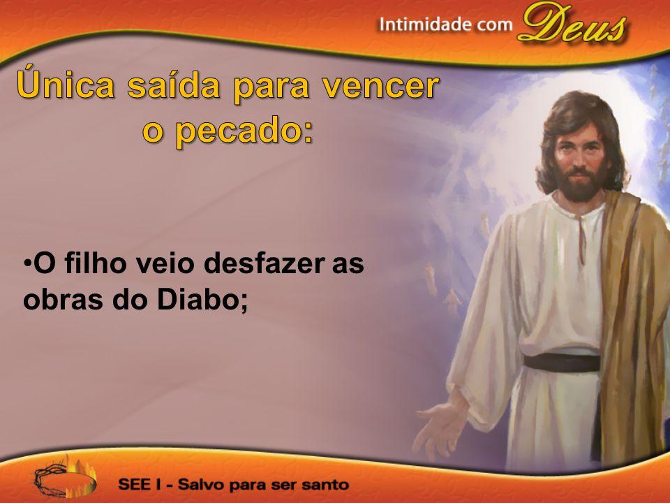 O filho veio desfazer as obras do Diabo;
