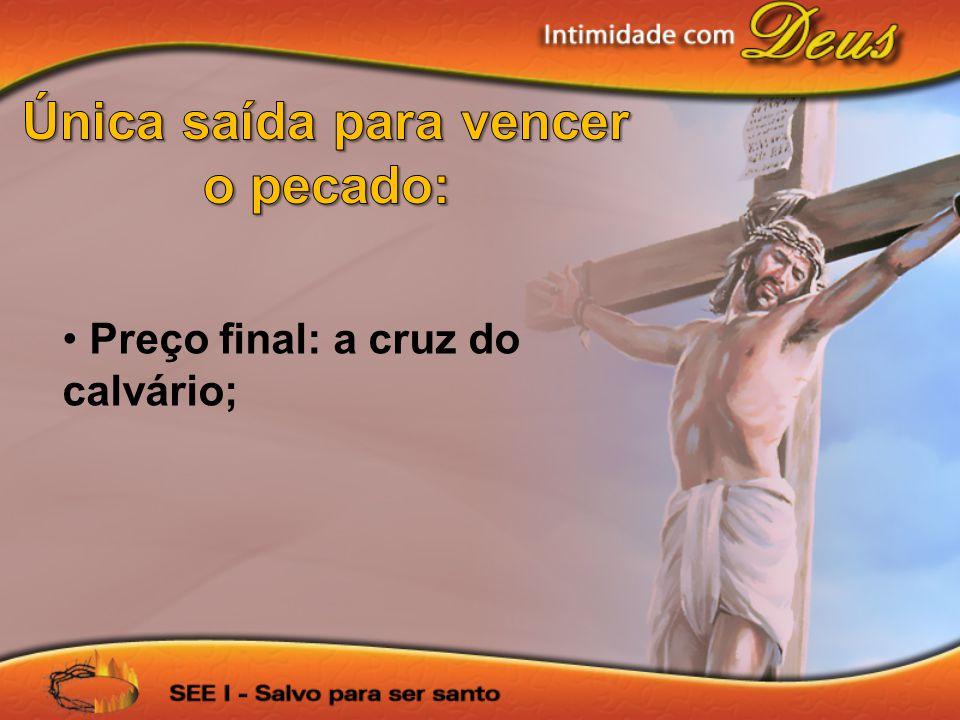 Preço final: a cruz do calvário;