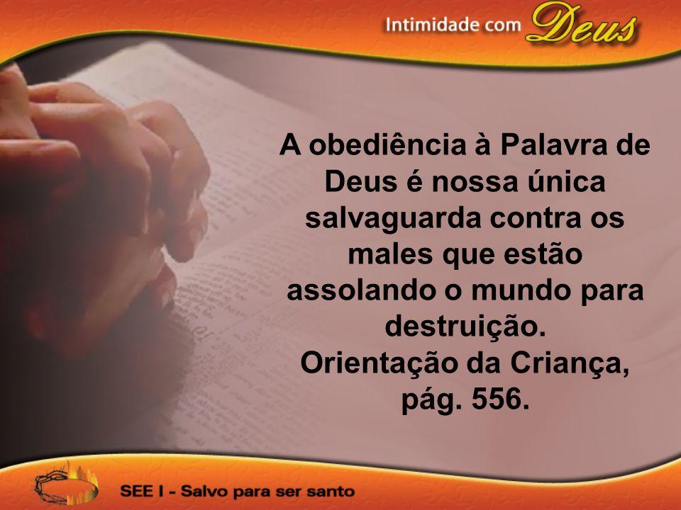 A obediência à Palavra de Deus é nossa única salvaguarda contra os males que estão assolando o mundo para destruição.