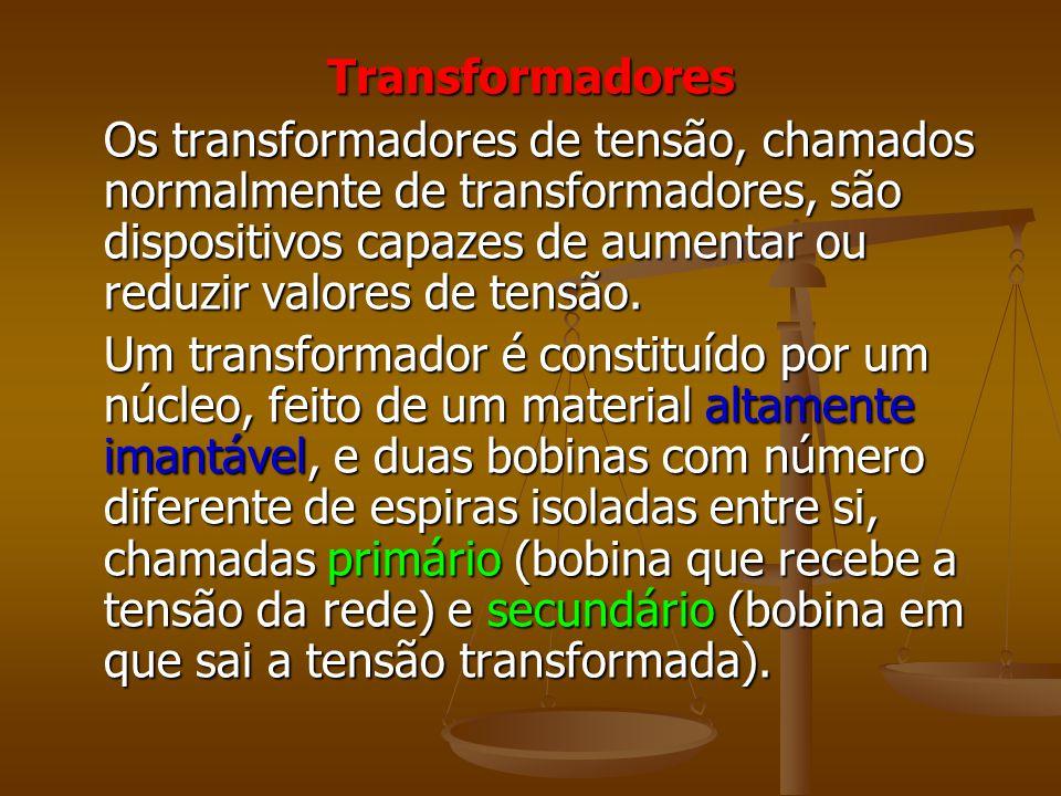 Transformadores Os transformadores de tensão, chamados normalmente de transformadores, são dispositivos capazes de aumentar ou reduzir valores de tensão.