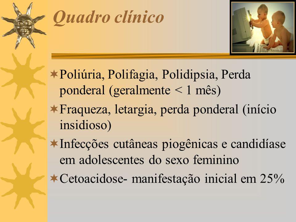 Quadro clínico Poliúria, Polifagia, Polidipsia, Perda ponderal (geralmente < 1 mês) Fraqueza, letargia, perda ponderal (início insidioso) Infecções cu