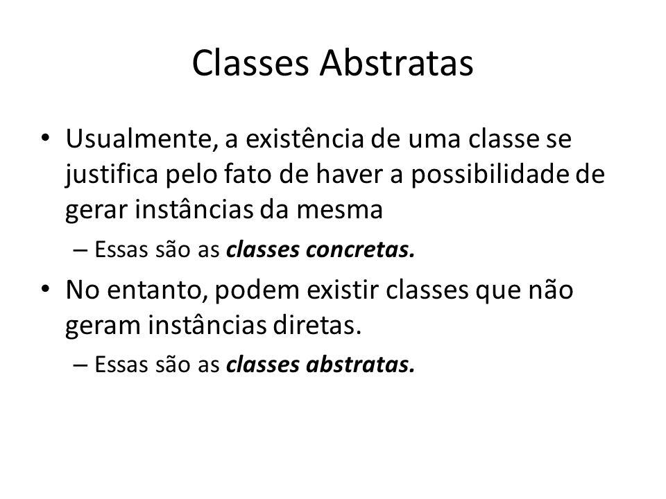 Classes Abstratas Usualmente, a existência de uma classe se justifica pelo fato de haver a possibilidade de gerar instâncias da mesma – Essas são as c