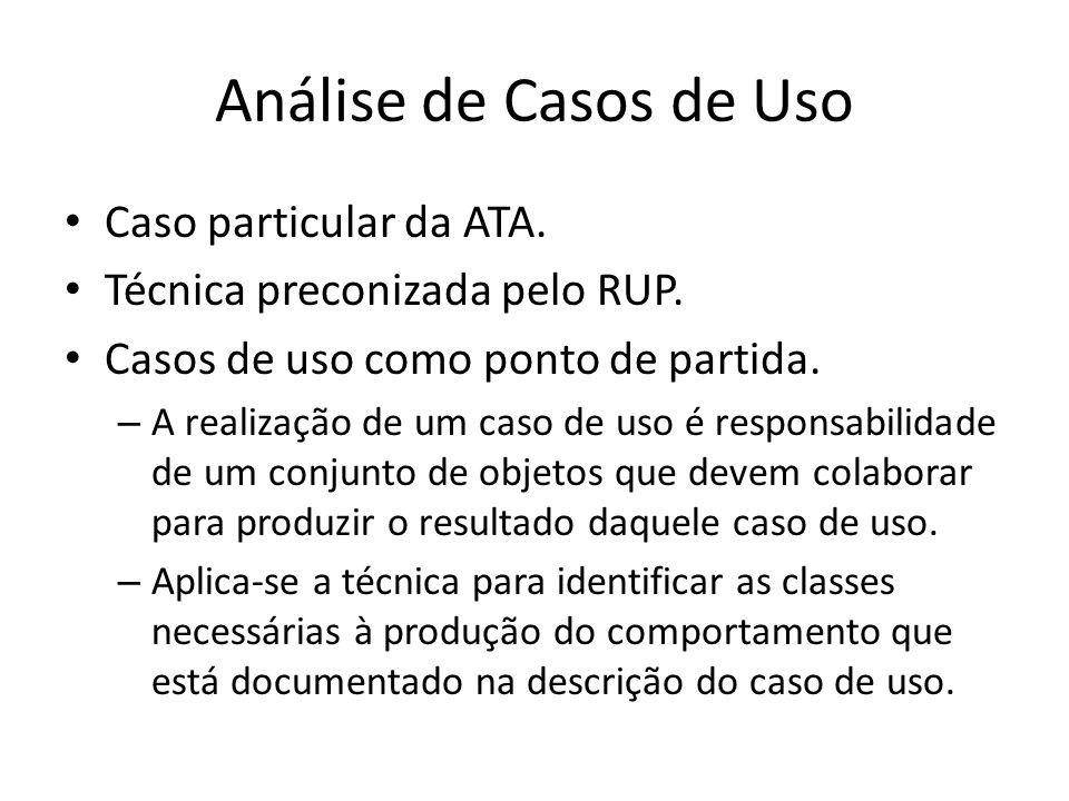 Análise de Casos de Uso Caso particular da ATA. Técnica preconizada pelo RUP. Casos de uso como ponto de partida. – A realização de um caso de uso é r