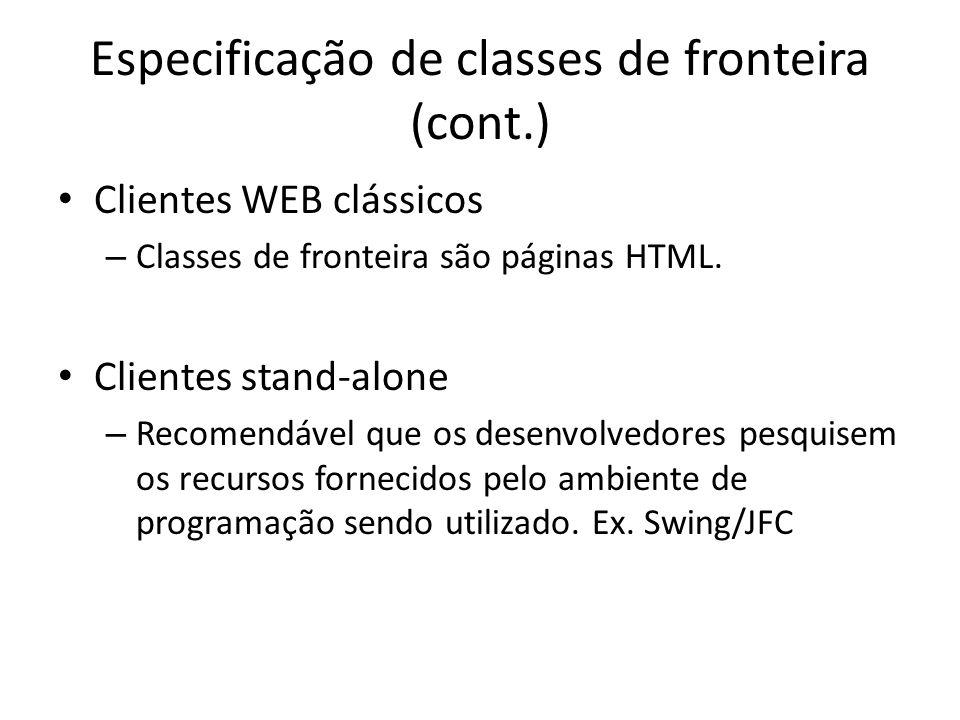 Especificação de classes de fronteira (cont.) Clientes WEB clássicos – Classes de fronteira são páginas HTML. Clientes stand-alone – Recomendável que