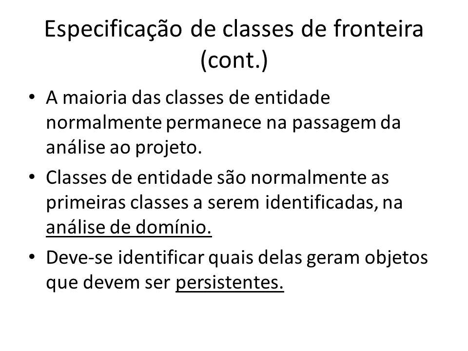 Especificação de classes de fronteira (cont.) A maioria das classes de entidade normalmente permanece na passagem da análise ao projeto. Classes de en