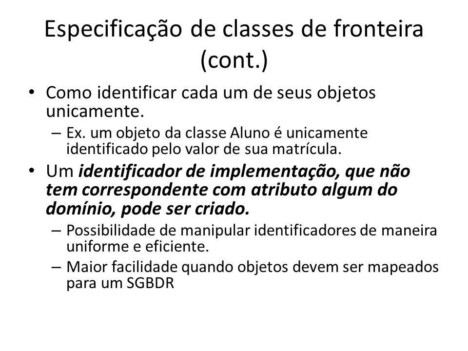Especificação de classes de fronteira (cont.) Como identificar cada um de seus objetos unicamente. – Ex. um objeto da classe Aluno é unicamente identi