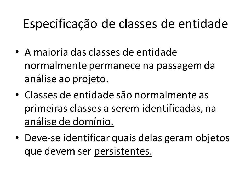 Especificação de classes de entidade A maioria das classes de entidade normalmente permanece na passagem da análise ao projeto. Classes de entidade sã